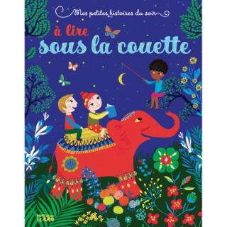 À Lire Sous la Couette Mes Petites Histoires du Soir 4 à 6 ans Éditions Lito 504763