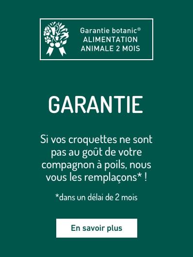 Profitez de notre garantie botanic® alimentation animale 2 mois. Si vos croquettes ne sont pas au goût de votre compagnon à poils, nous vous les remplaçons.