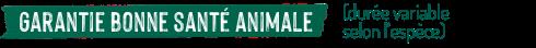 Garantie bonne santé animale, durée variable selon l'espèce