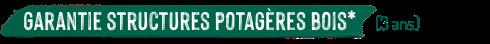 Garantie structures potagères bois 3 ans